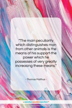 """Thomas Malthus quote: """"The main peculiarity which distinguishes man from…""""- at QuotesQuotesQuotes.com"""