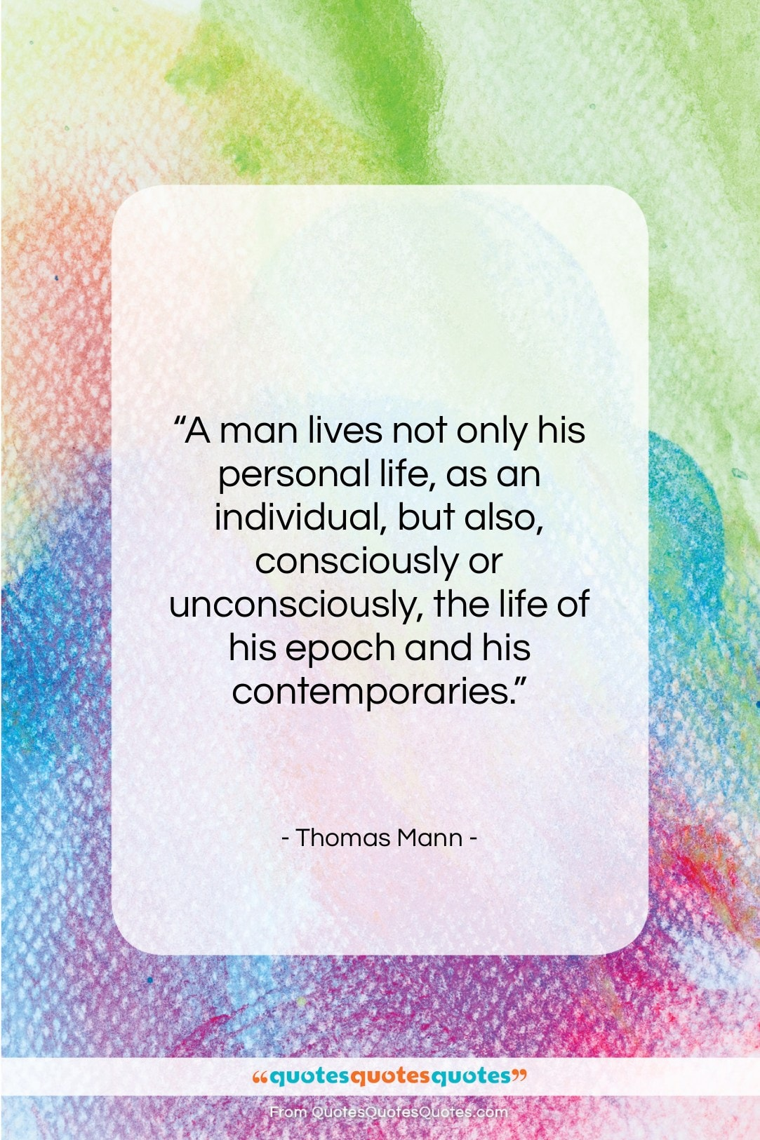 """Thomas Mann quote: """"A man lives not only his personal…""""- at QuotesQuotesQuotes.com"""