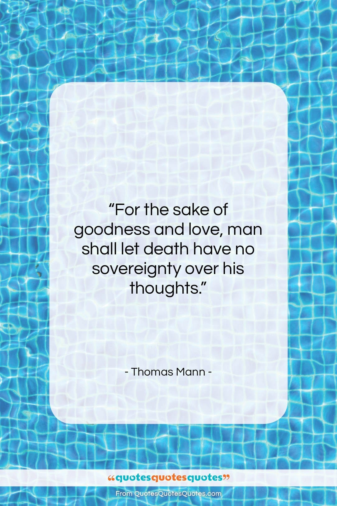 """Thomas Mann quote: """"For the sake of goodness and love,…""""- at QuotesQuotesQuotes.com"""