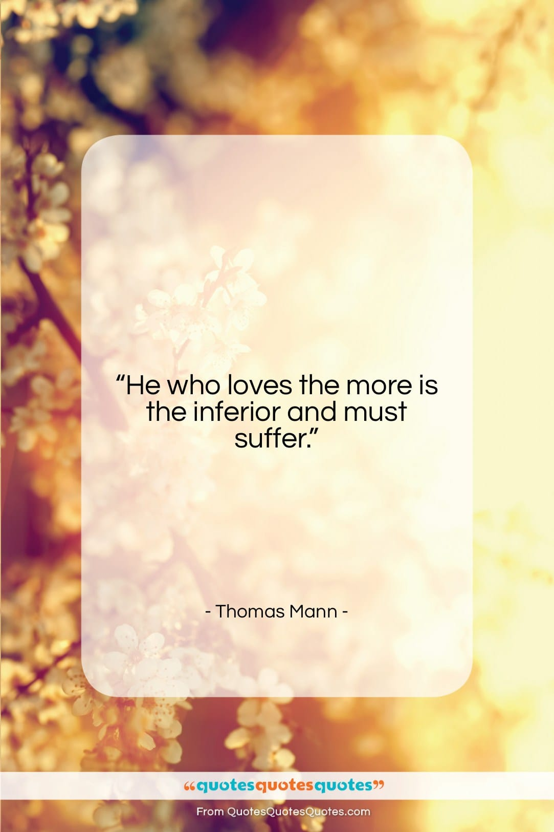 """Thomas Mann quote: """"He who loves the more is the…""""- at QuotesQuotesQuotes.com"""