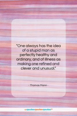 """Thomas Mann quote: """"One always has the idea of a…""""- at QuotesQuotesQuotes.com"""