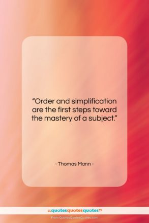 """Thomas Mann quote: """"Order and simplification are the first steps…""""- at QuotesQuotesQuotes.com"""