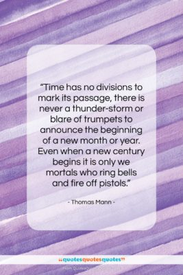 """Thomas Mann quote: """"Time has no divisions to mark its…""""- at QuotesQuotesQuotes.com"""