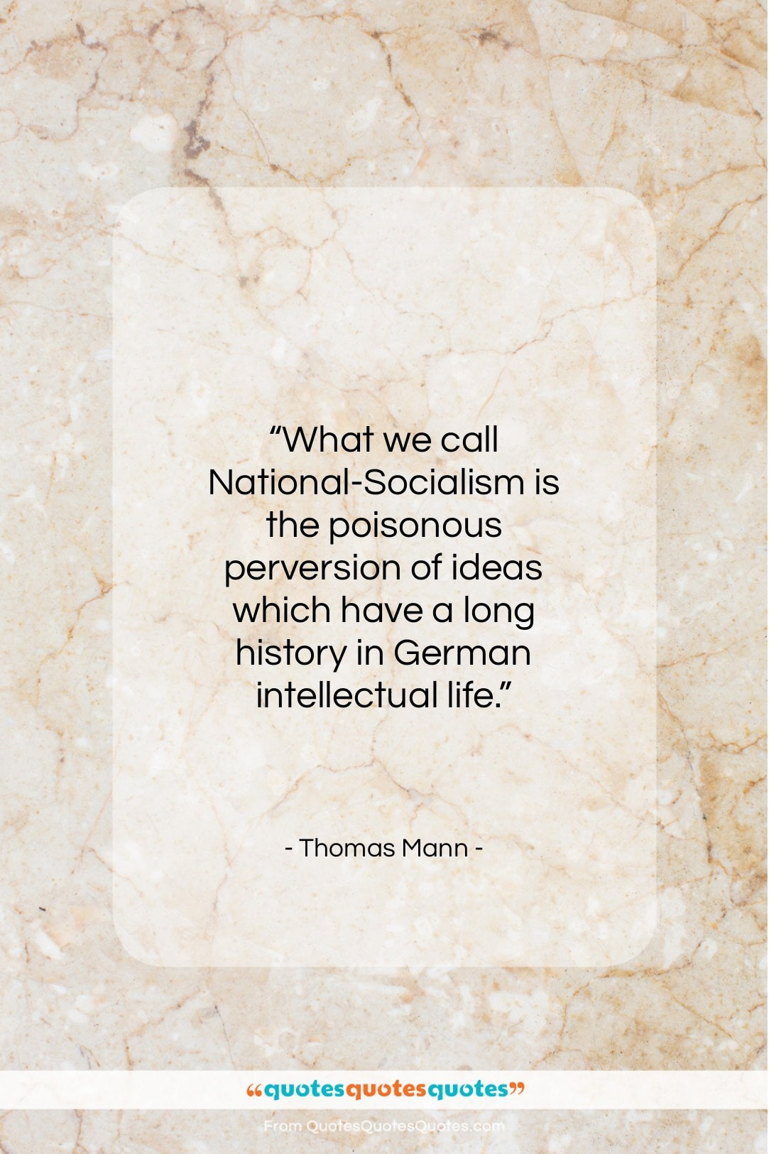 """Thomas Mann quote: """"What we call National-Socialism is the poisonous…""""- at QuotesQuotesQuotes.com"""