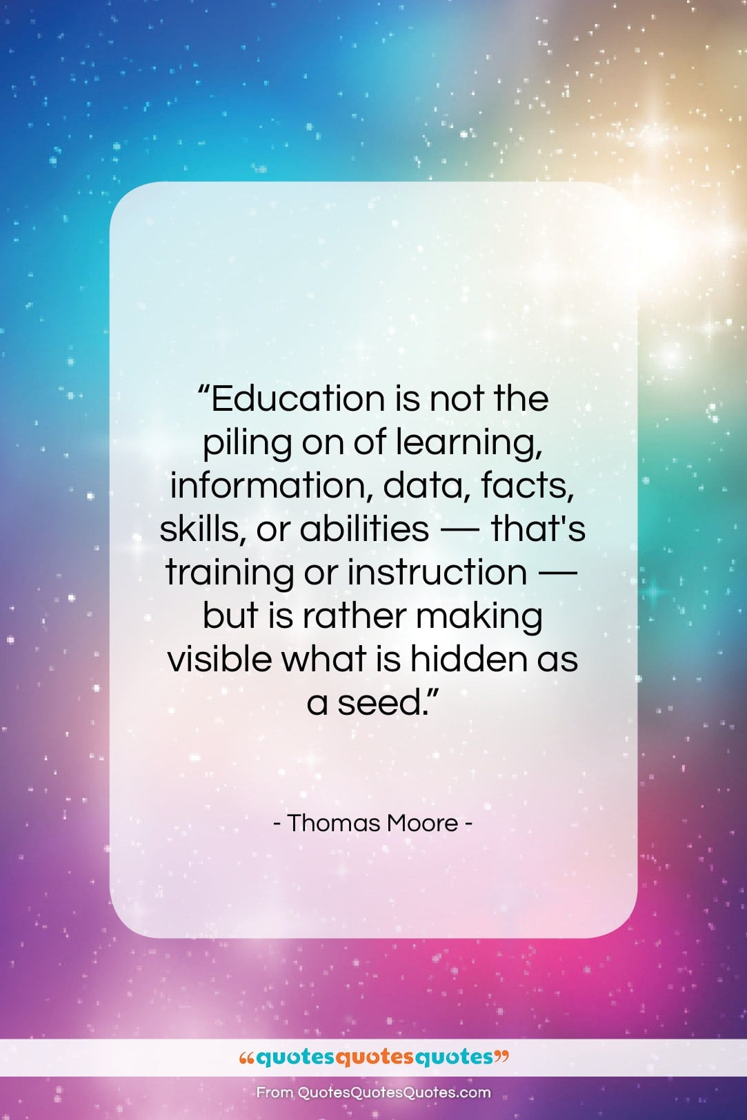 """Thomas Moore quote: """"Education is not the piling on of…""""- at QuotesQuotesQuotes.com"""
