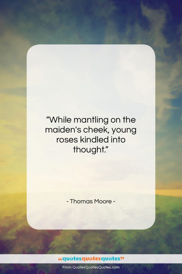 """Thomas Moore quote: """"While mantling on the maiden's cheek…""""- at QuotesQuotesQuotes.com"""
