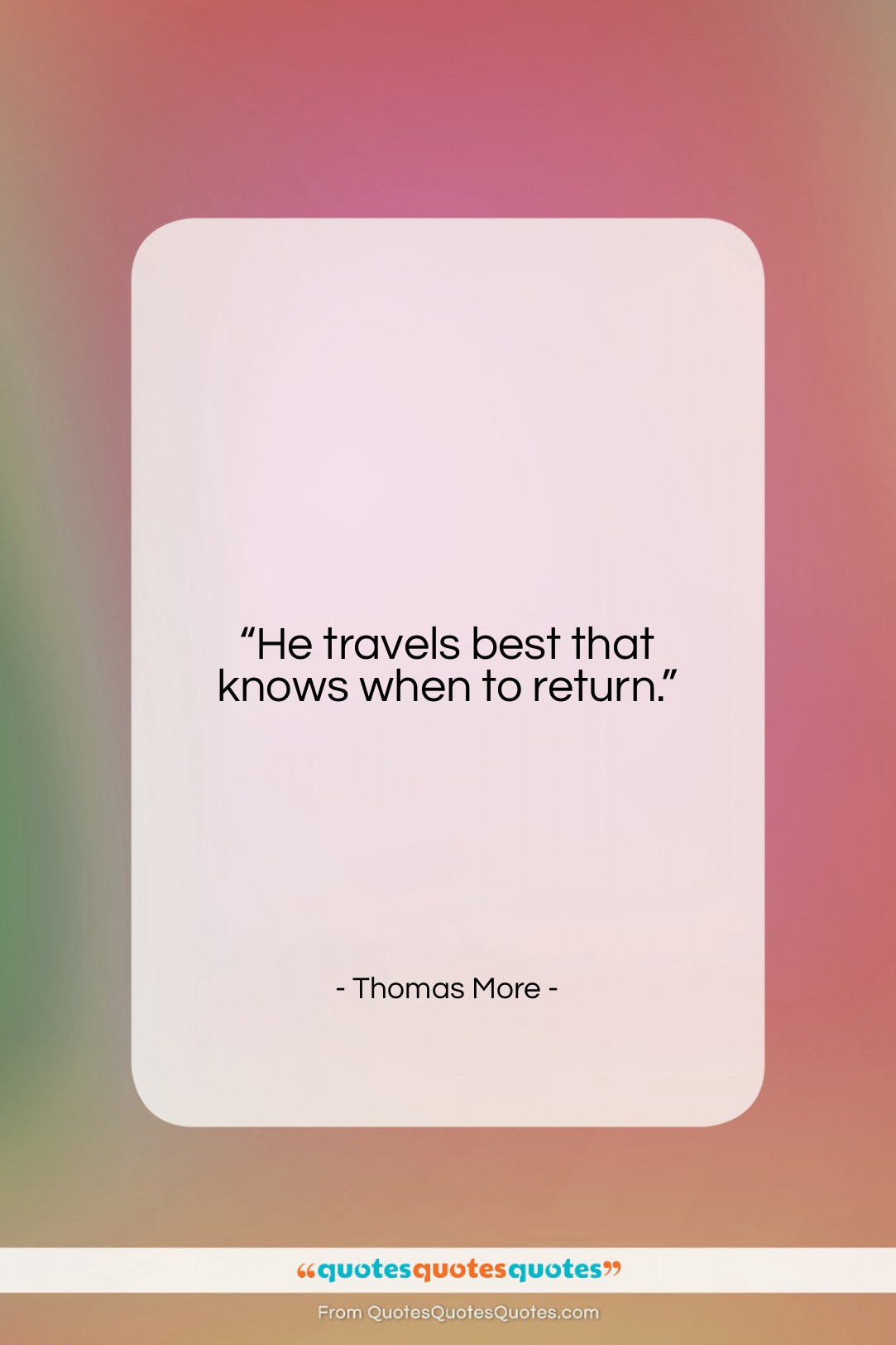 """Thomas More quote: """"He travels best that knows when to…""""- at QuotesQuotesQuotes.com"""