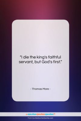 """Thomas More quote: """"I die the king's faithful servant, but…""""- at QuotesQuotesQuotes.com"""