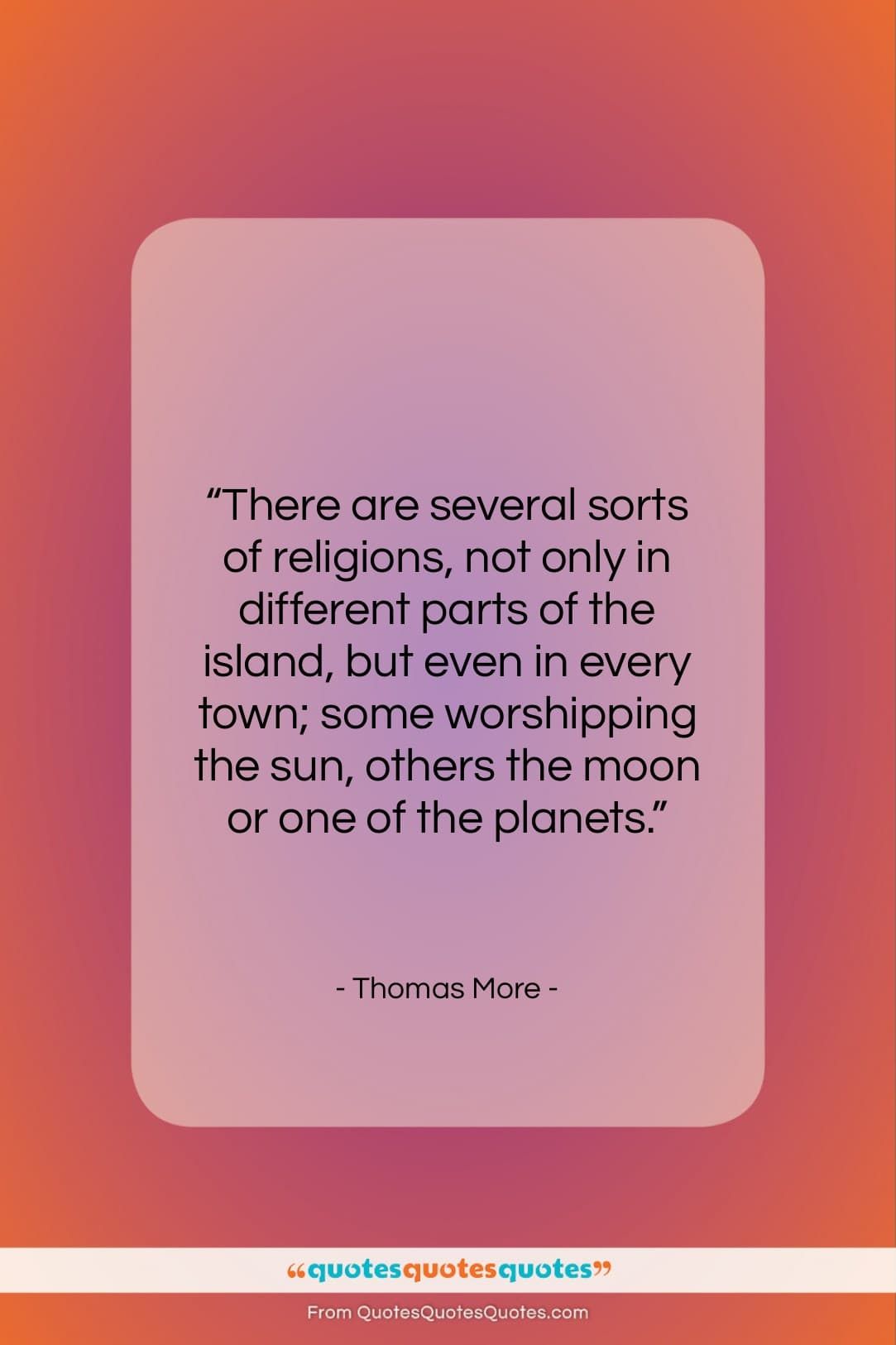 """Thomas More quote: """"There are several sorts of religions, not…""""- at QuotesQuotesQuotes.com"""