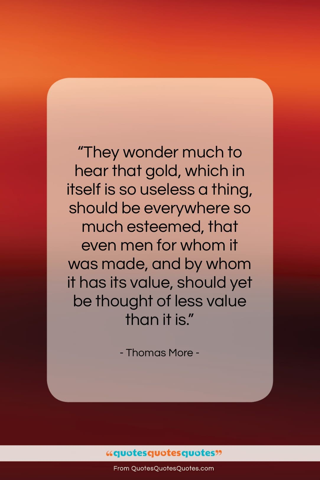 """Thomas More quote: """"They wonder much to hear that gold,…""""- at QuotesQuotesQuotes.com"""
