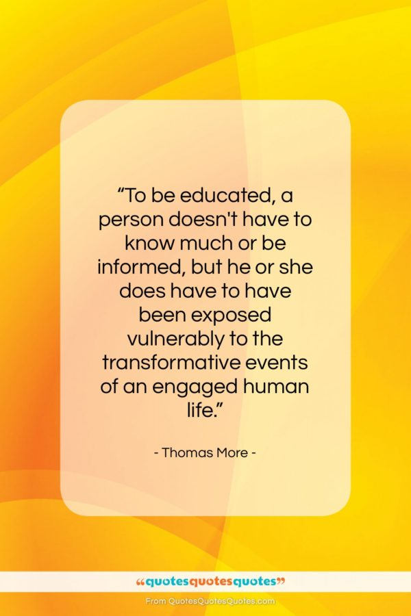 """Thomas More quote: """"To be educated, a person doesn't have…""""- at QuotesQuotesQuotes.com"""