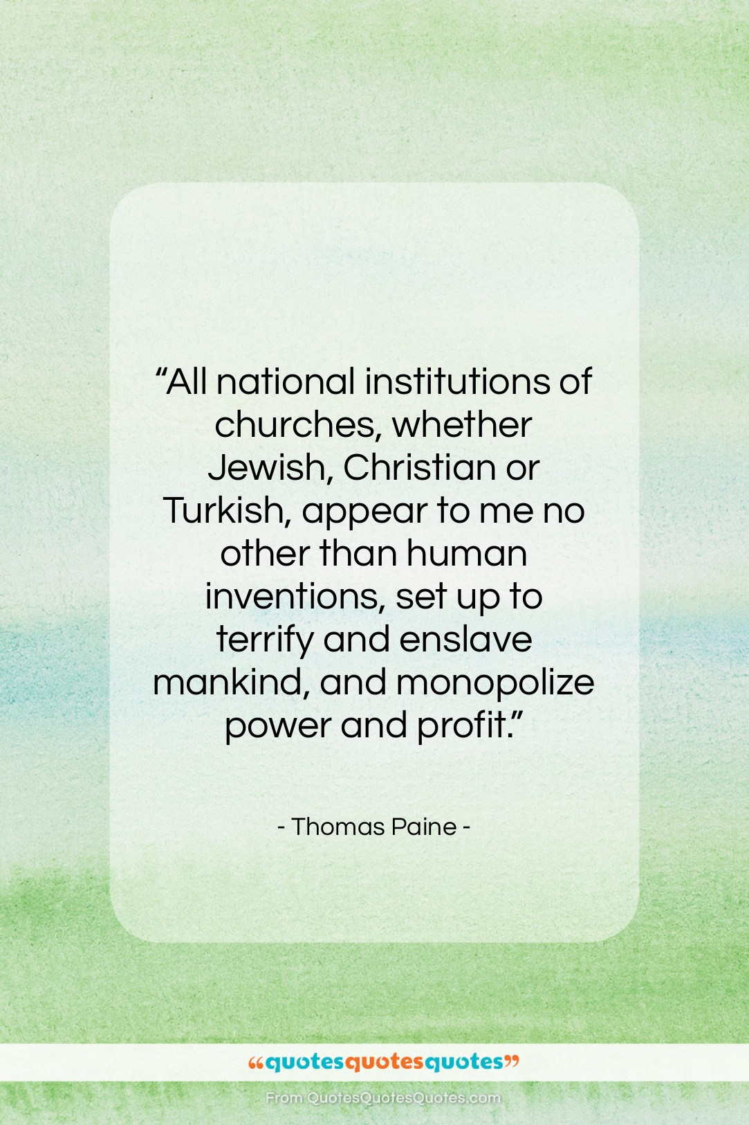 """Thomas Paine quote: """"All national institutions of churches, whether Jewish,…""""- at QuotesQuotesQuotes.com"""