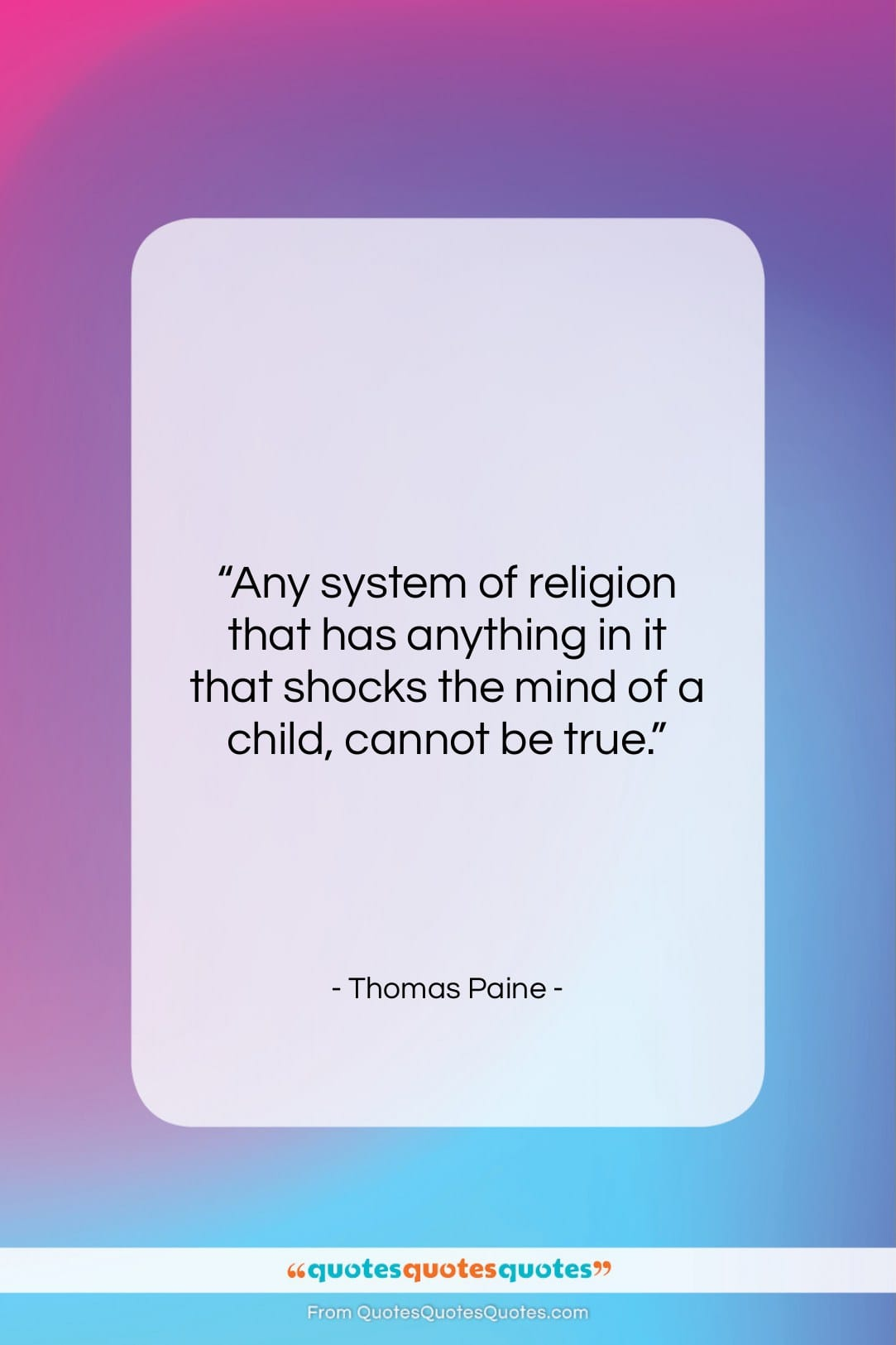 """Thomas Paine quote: """"Any system of religion that has anything…""""- at QuotesQuotesQuotes.com"""