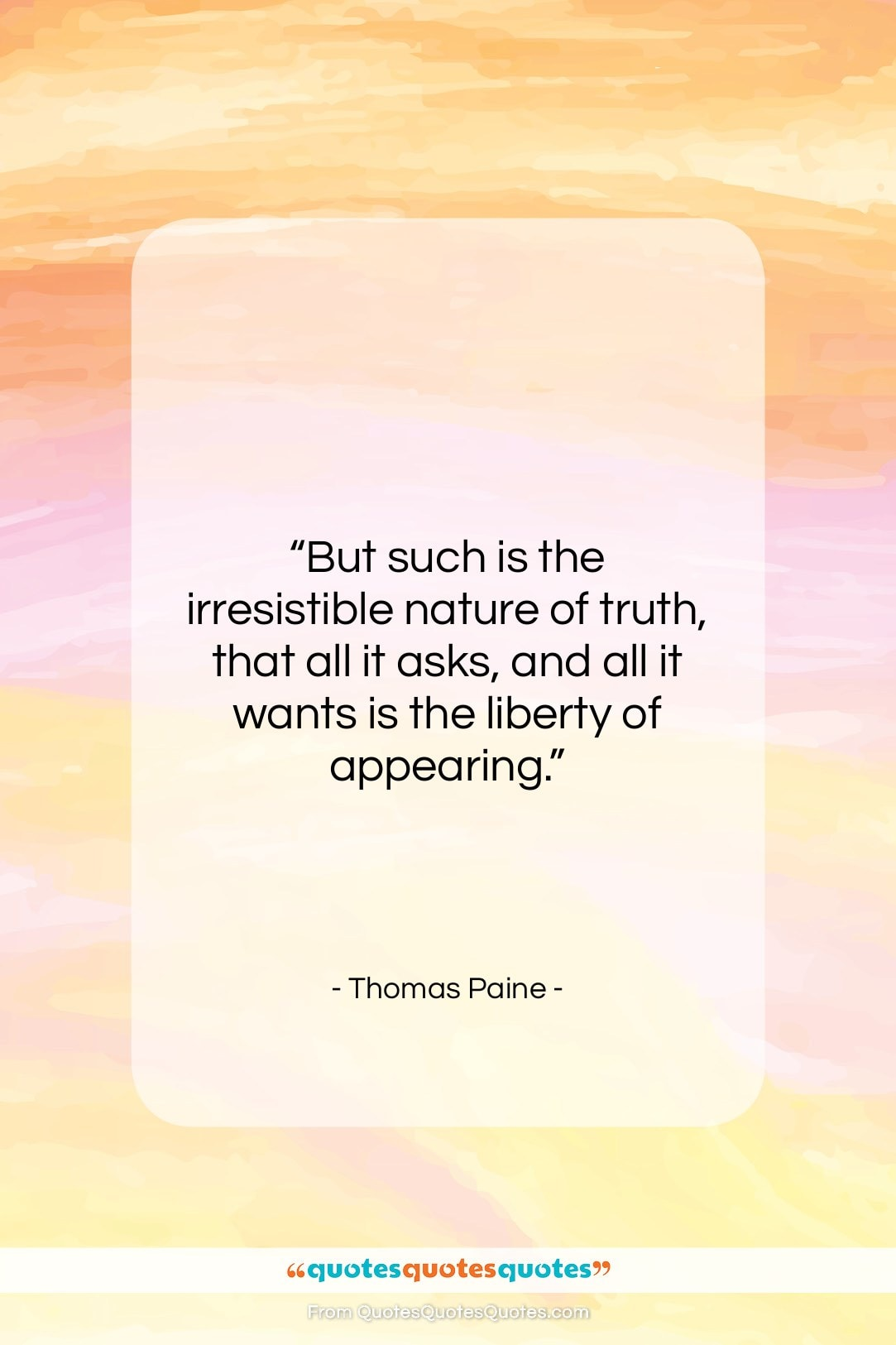 """Thomas Paine quote: """"But such is the irresistible nature of…""""- at QuotesQuotesQuotes.com"""