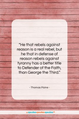 "Thomas Paine quote: ""He that rebels against reason is a…""- at QuotesQuotesQuotes.com"