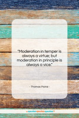 """Thomas Paine quote: """"Moderation in temper is always a virtue;…""""- at QuotesQuotesQuotes.com"""
