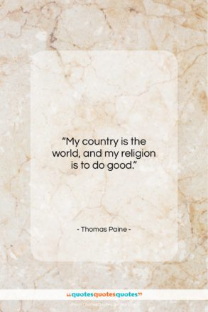 """Thomas Paine quote: """"My country is the world, and my…""""- at QuotesQuotesQuotes.com"""