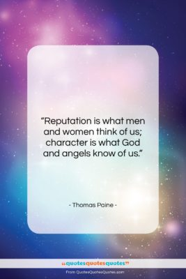 """Thomas Paine quote: """"Reputation is what men and women think…""""- at QuotesQuotesQuotes.com"""