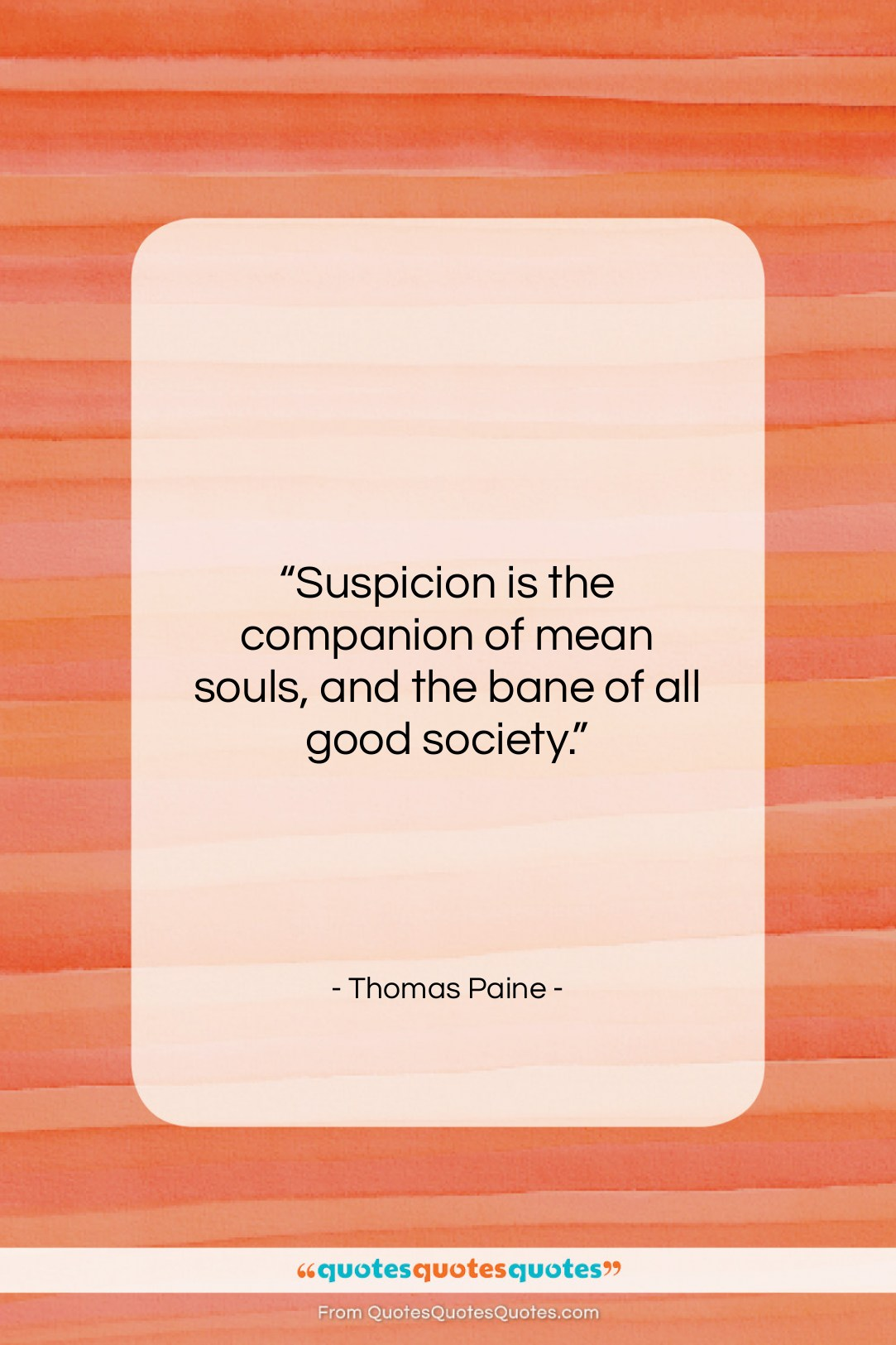 """Thomas Paine quote: """"Suspicion is the companion of mean souls,…""""- at QuotesQuotesQuotes.com"""