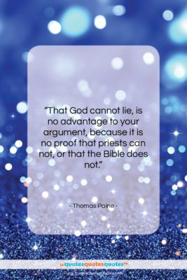 """Thomas Paine quote: """"That God cannot lie, is no advantage…""""- at QuotesQuotesQuotes.com"""