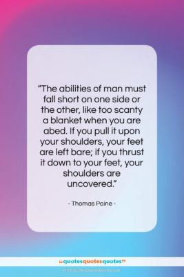 """Thomas Paine quote: """"The abilities of man must fall short…""""- at QuotesQuotesQuotes.com"""