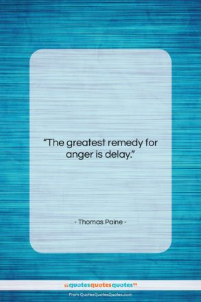 """Thomas Paine quote: """"The greatest remedy for anger is…""""- at QuotesQuotesQuotes.com"""