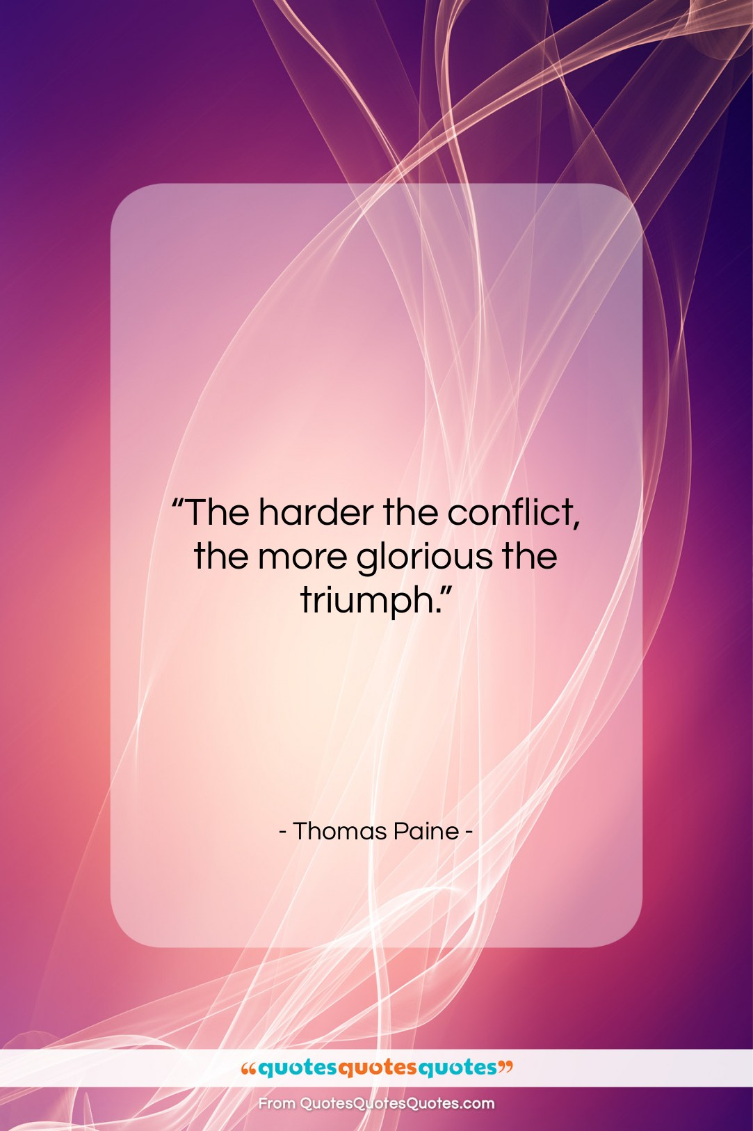 """Thomas Paine quote: """"The harder the conflict, the more glorious…""""- at QuotesQuotesQuotes.com"""