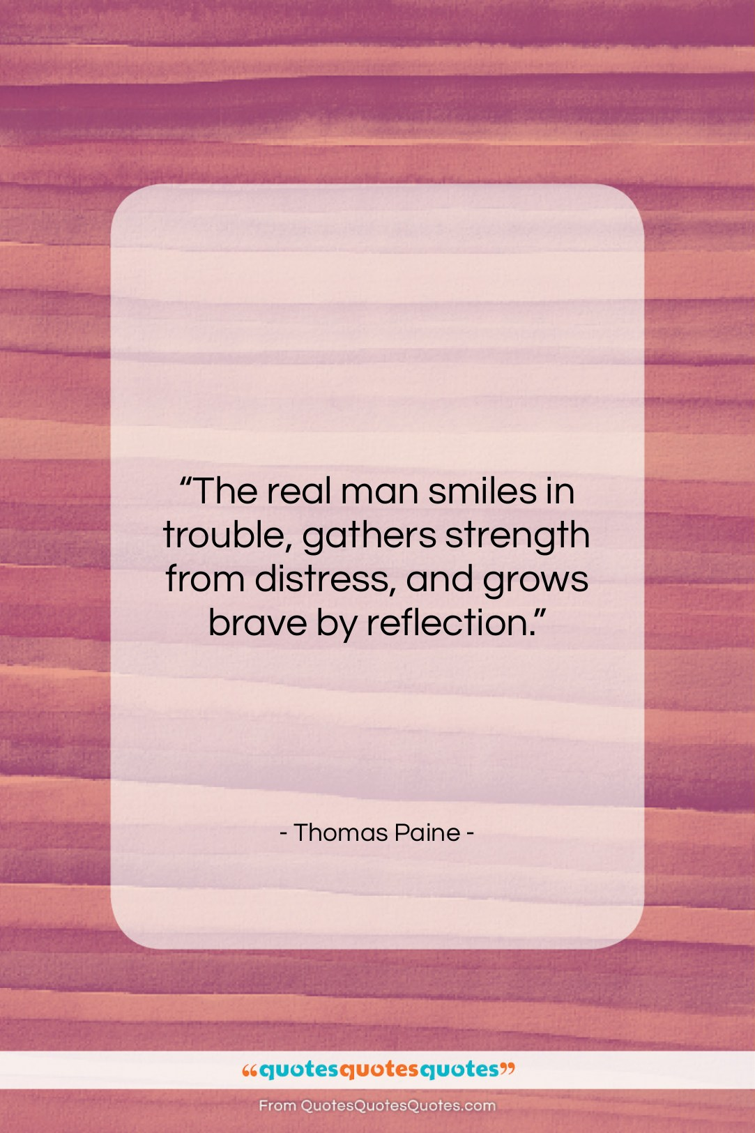 """Thomas Paine quote: """"The real man smiles in trouble, gathers…""""- at QuotesQuotesQuotes.com"""