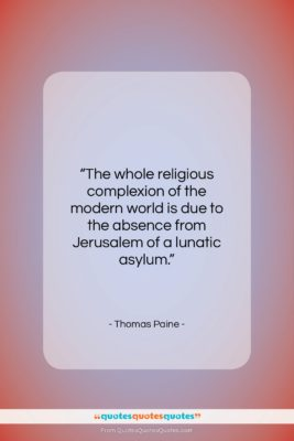 "Thomas Paine quote: ""The whole religious complexion of the modern…""- at QuotesQuotesQuotes.com"