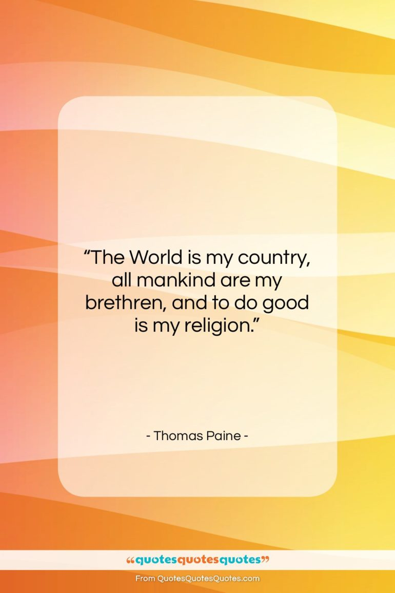 """Thomas Paine quote: """"The World is my country, all mankind…""""- at QuotesQuotesQuotes.com"""