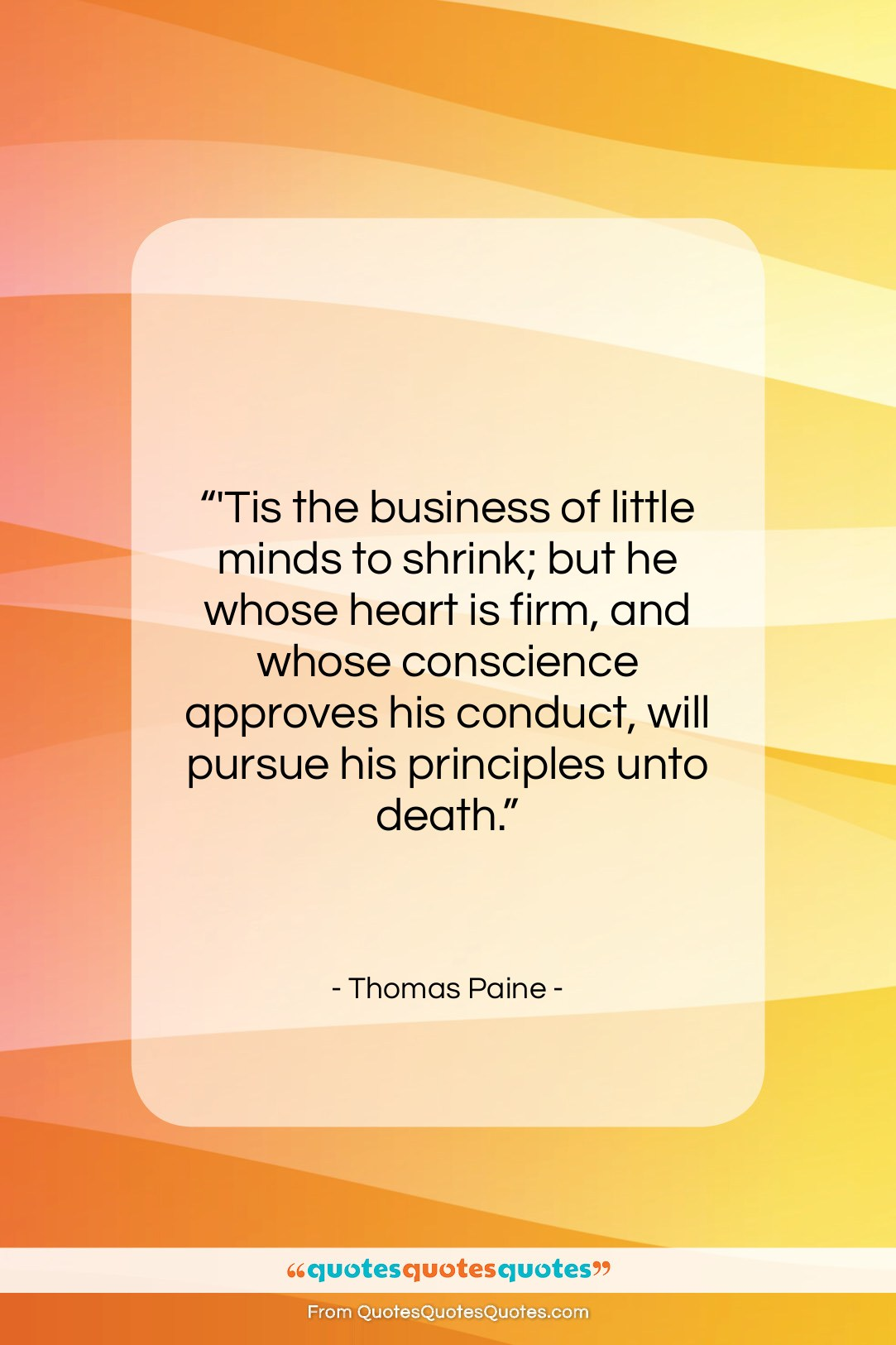 """Thomas Paine quote: """"'Tis the business of little minds to…""""- at QuotesQuotesQuotes.com"""