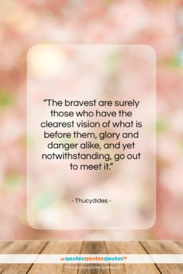 """Thucydides quote: """"The bravest are surely those who have…""""- at QuotesQuotesQuotes.com"""