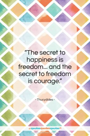 "Thucydides quote: ""The secret to happiness is freedom…""- at QuotesQuotesQuotes.com"
