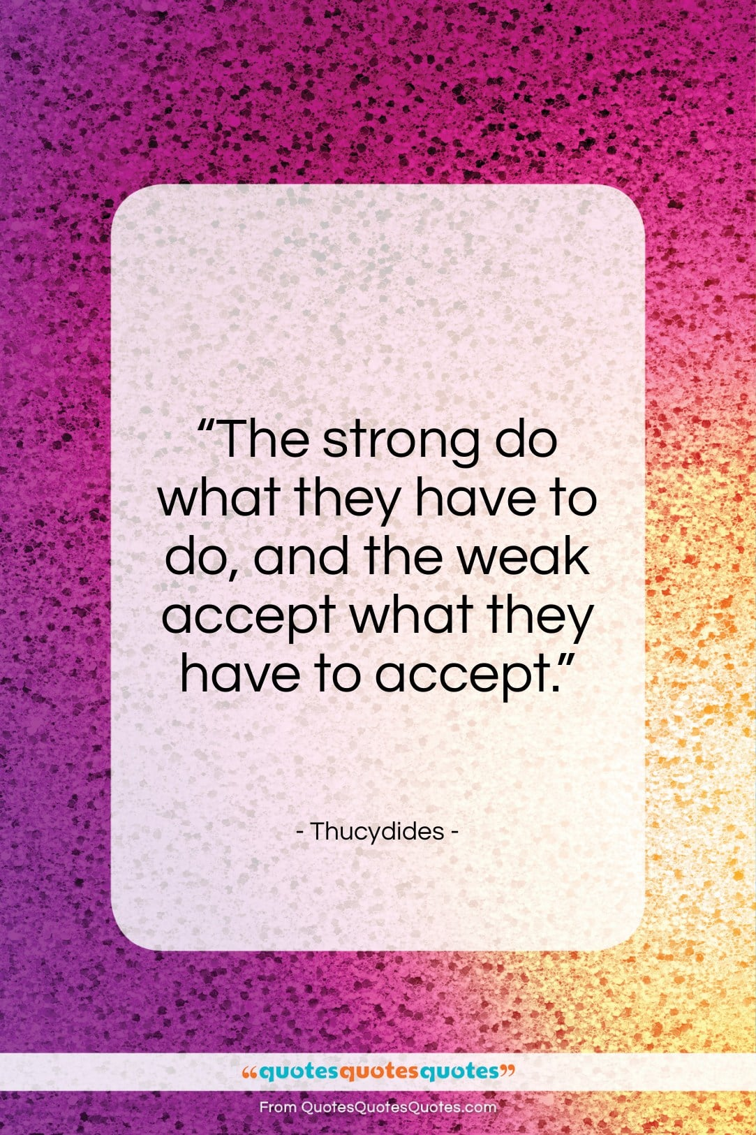 """Thucydides quote: """"The strong do what they have to do…""""- at QuotesQuotesQuotes.com"""