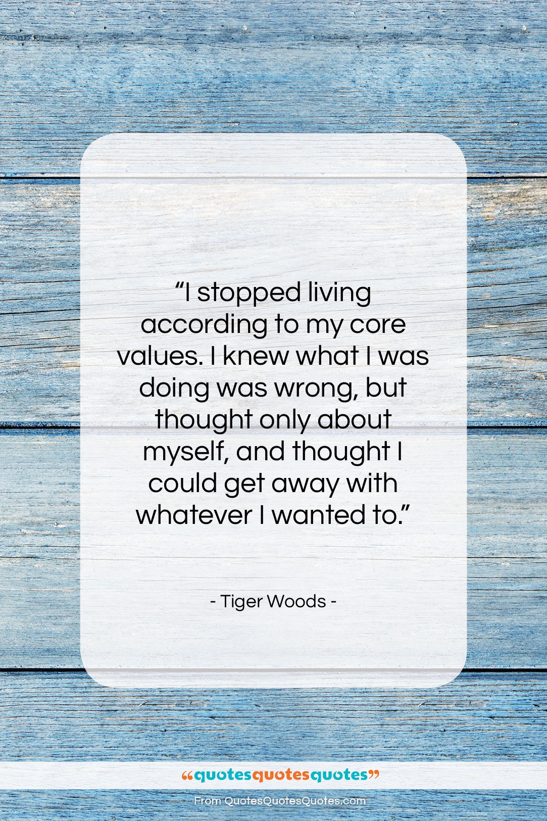 """Tiger Woods quote: """"I stopped living according to my core…""""- at QuotesQuotesQuotes.com"""