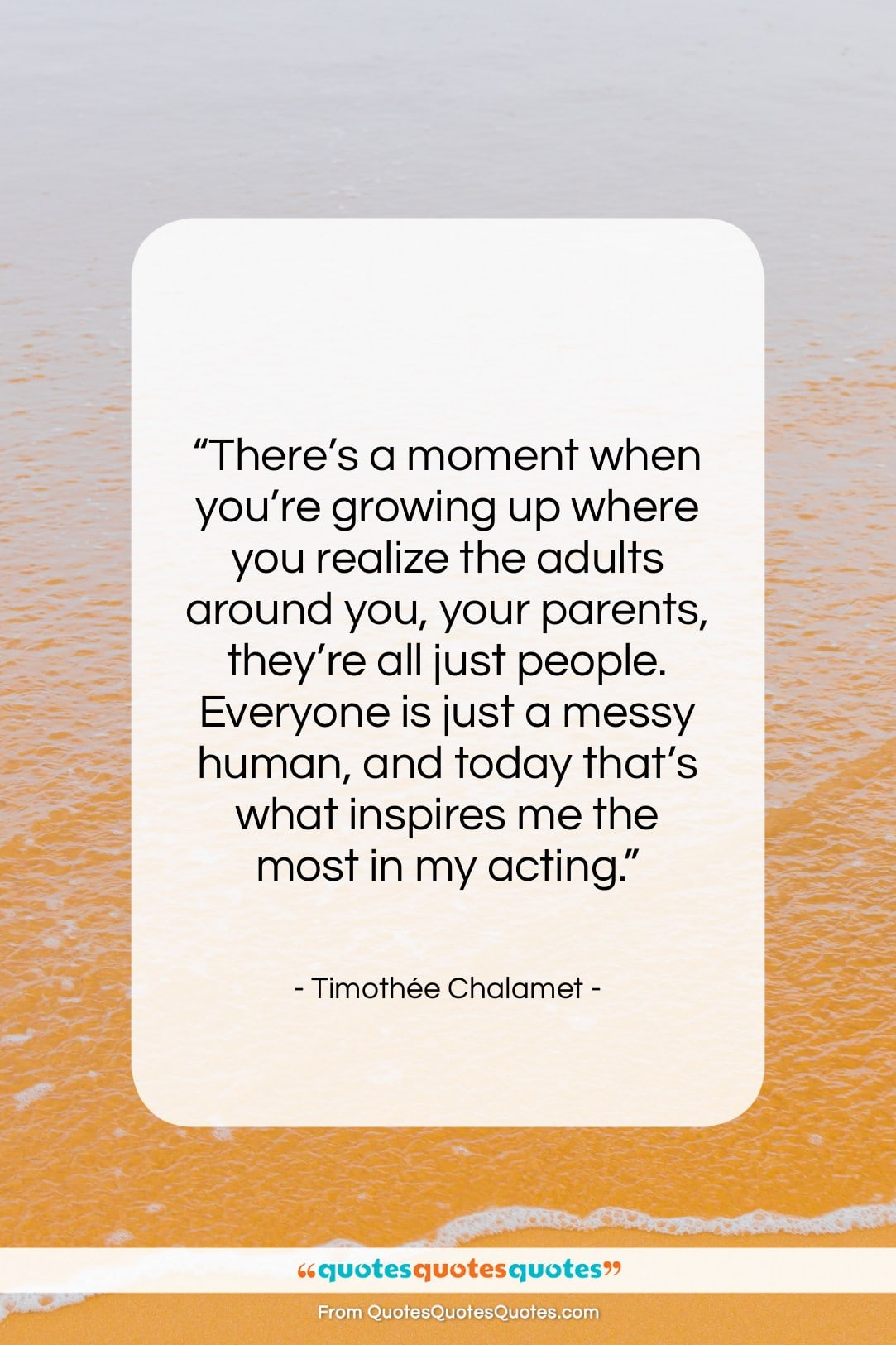 """Timothée Chalamet quote: """"There's a moment when you're growing up…""""- at QuotesQuotesQuotes.com"""