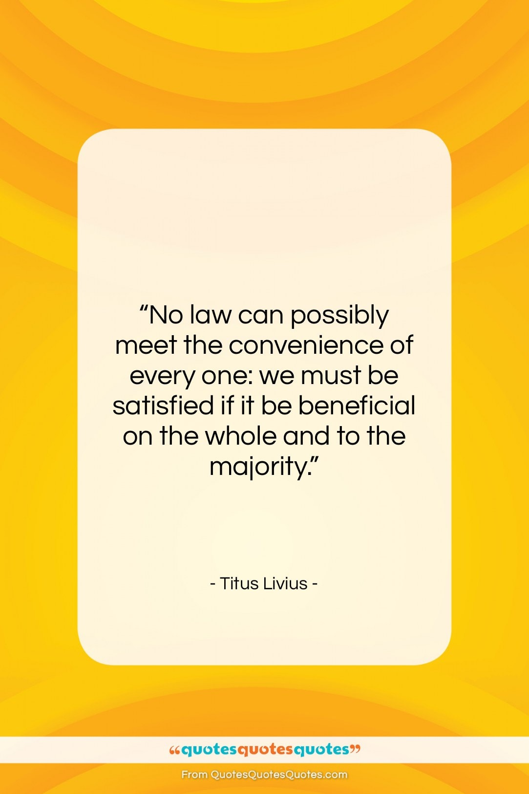 """Titus Livius quote: """"No law can possibly meet the convenience…""""- at QuotesQuotesQuotes.com"""