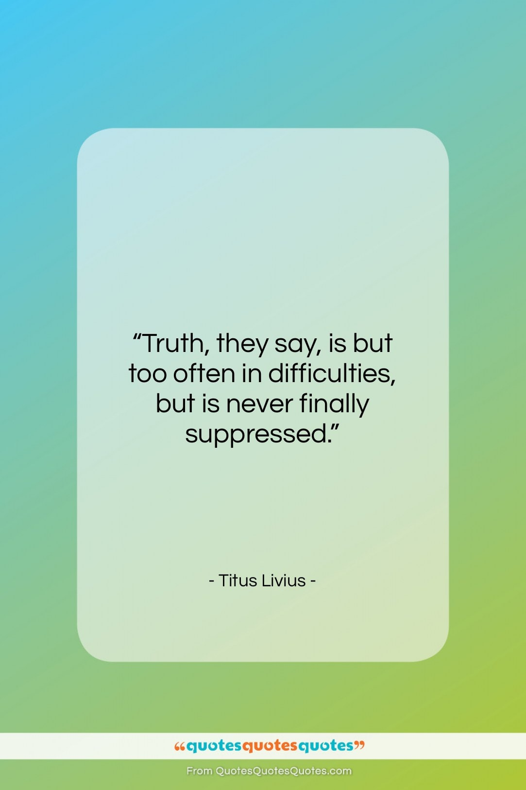 """Titus Livius quote: """"Truth, they say, is but too often…""""- at QuotesQuotesQuotes.com"""