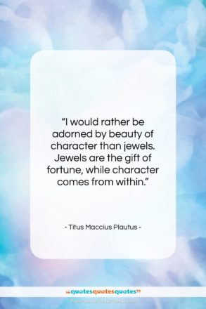 "Titus Maccius Plautus quote: ""I would rather be adorned by beauty…""- at QuotesQuotesQuotes.com"