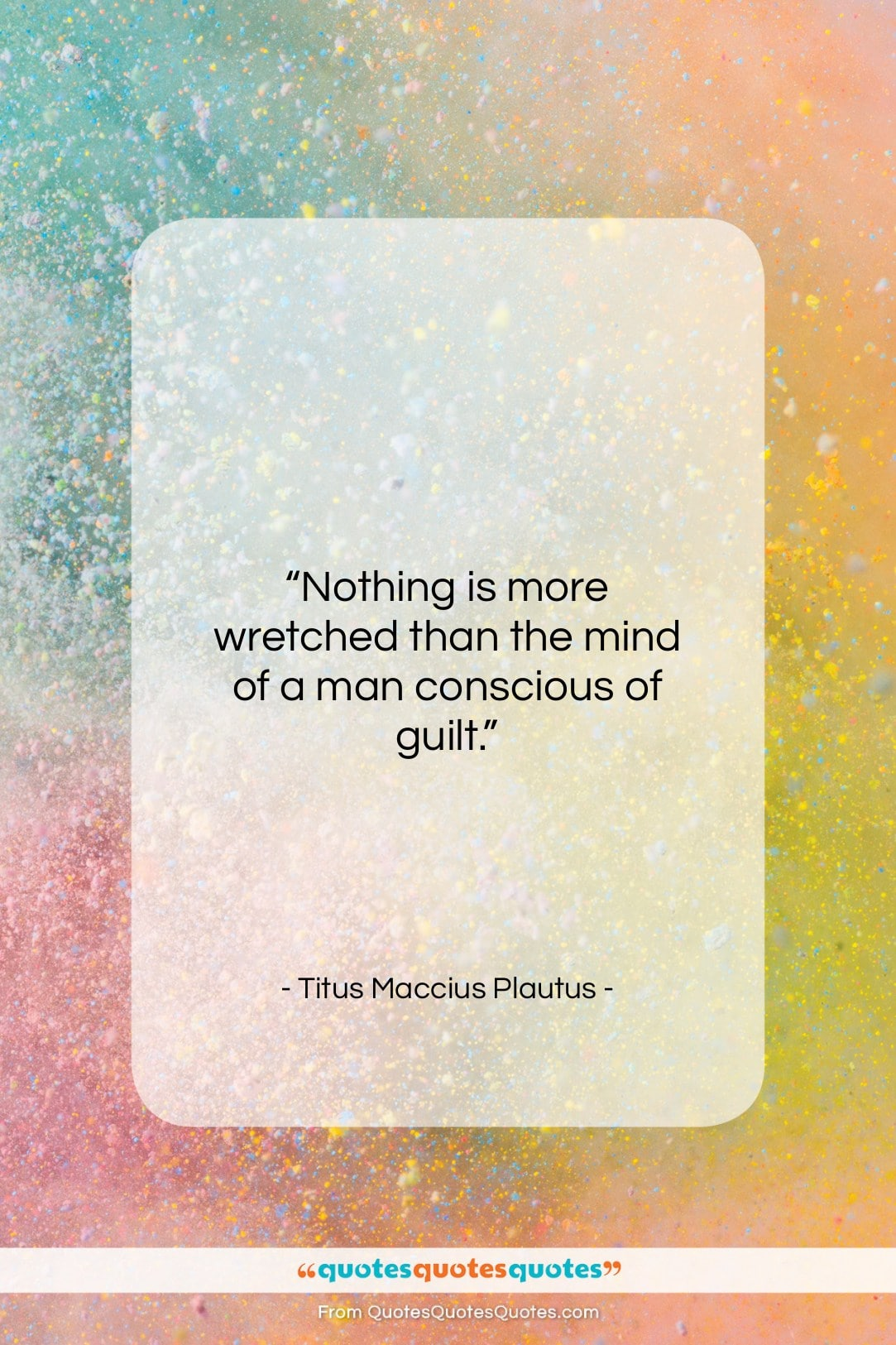 """Titus Maccius Plautus quote: """"Nothing is more wretched than the mind…""""- at QuotesQuotesQuotes.com"""
