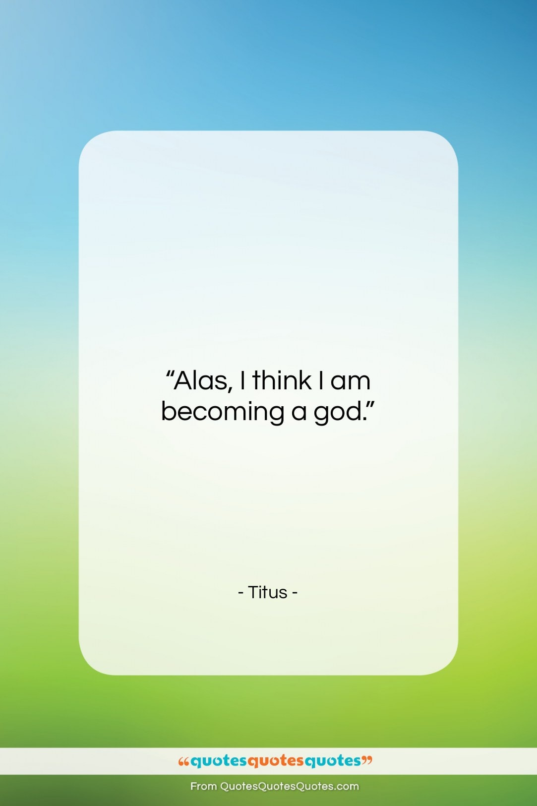 """Titus quote: """"Alas, I think I am becoming a…""""- at QuotesQuotesQuotes.com"""