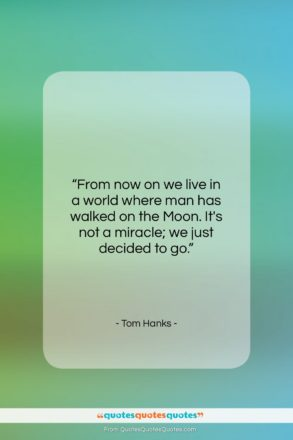 """Tom Hanks quote: """"From now on we live in a…""""- at QuotesQuotesQuotes.com"""