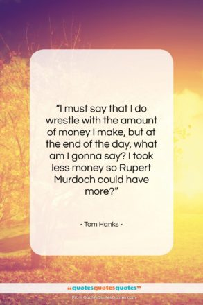"""Tom Hanks quote: """"I must say that I do wrestle…""""- at QuotesQuotesQuotes.com"""