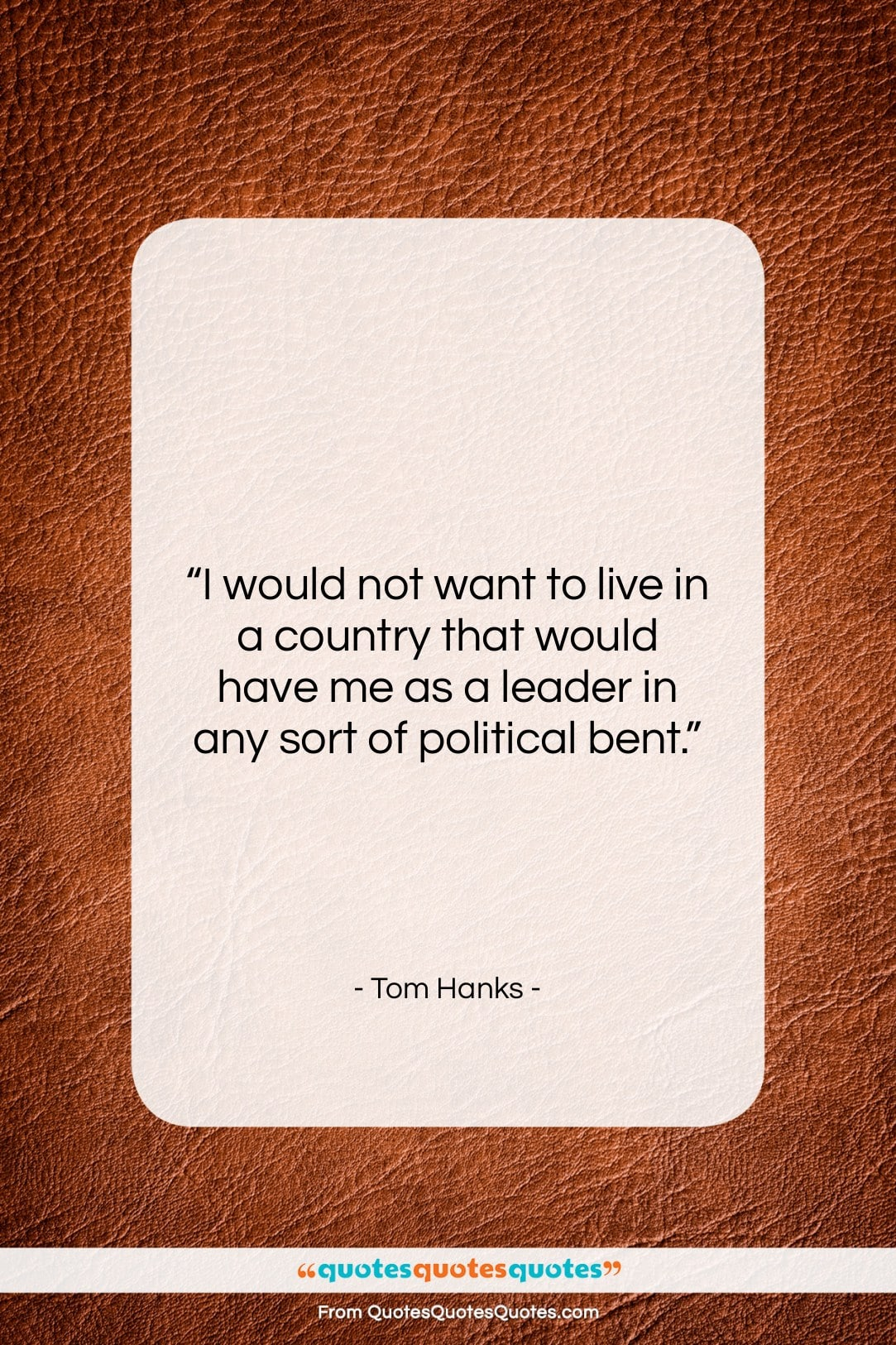 """Tom Hanks quote: """"I would not want to live in…""""- at QuotesQuotesQuotes.com"""
