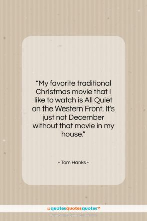 """Tom Hanks quote: """"My favorite traditional Christmas movie that I…""""- at QuotesQuotesQuotes.com"""