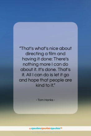 """Tom Hanks quote: """"That's what's nice about directing a film…""""- at QuotesQuotesQuotes.com"""