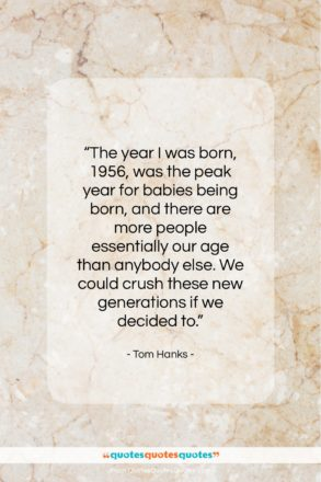 """Tom Hanks quote: """"The year I was born, 1956, was…""""- at QuotesQuotesQuotes.com"""