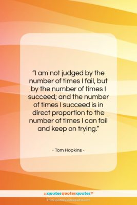"""Tom Hopkins quote: """"I am not judged by the number…""""- at QuotesQuotesQuotes.com"""