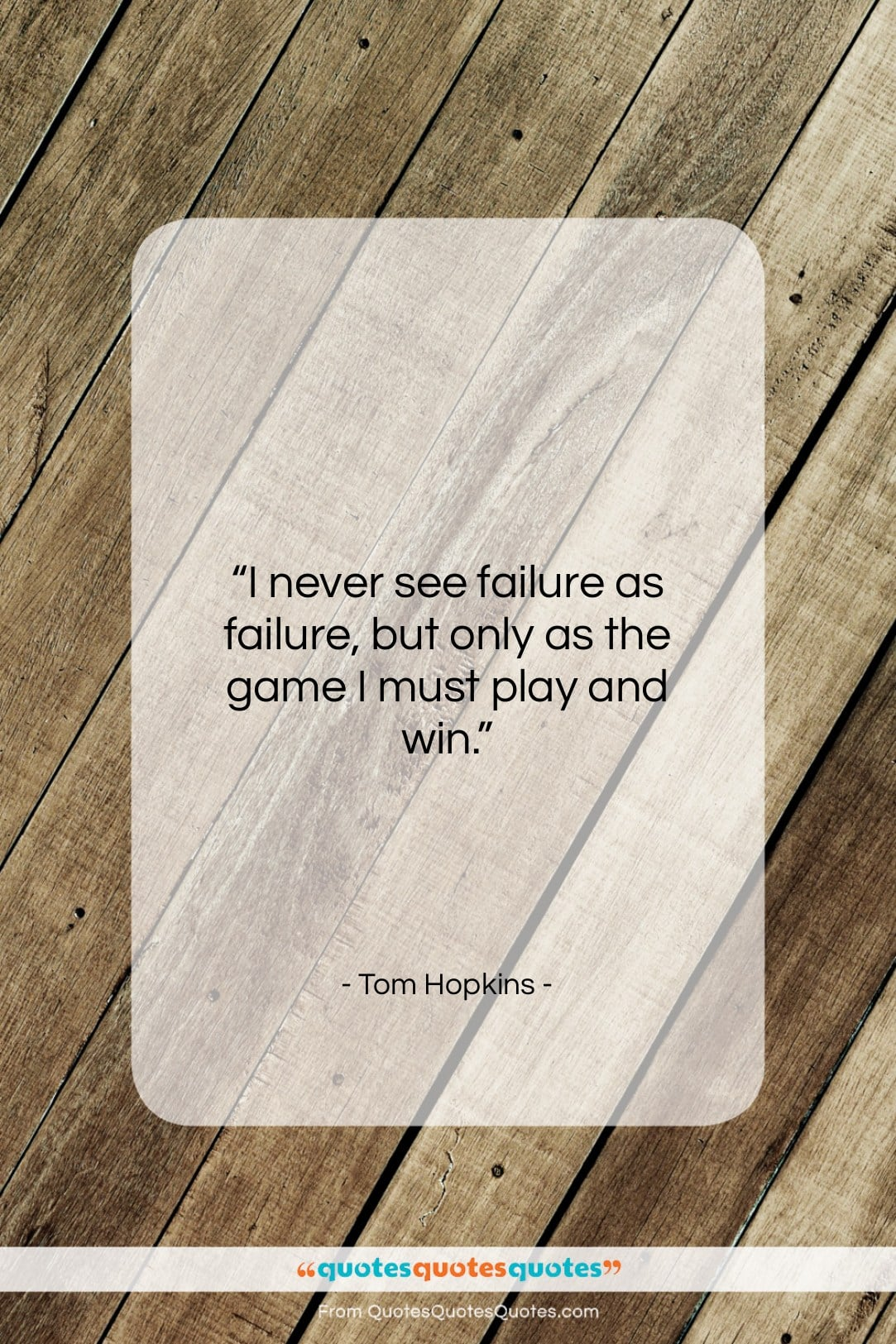 """Tom Hopkins quote: """"I never see failure as failure, but…""""- at QuotesQuotesQuotes.com"""
