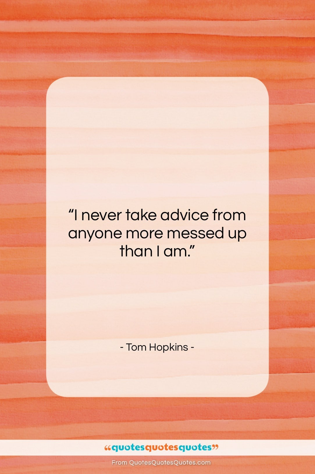 """Tom Hopkins quote: """"I never take advice from anyone more…""""- at QuotesQuotesQuotes.com"""